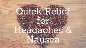 Quick Relief for Headaches and Nausea
