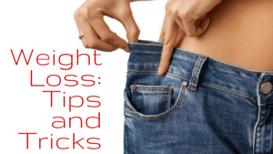 Weight Loss: Tips and Tricks